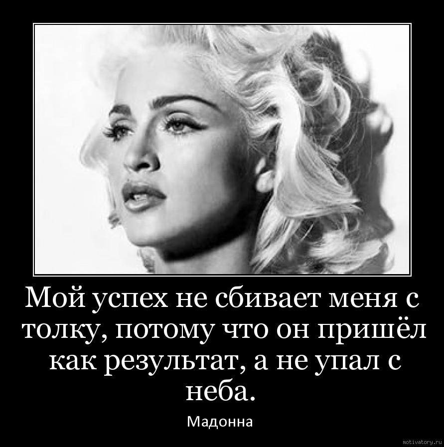 Мой успех не сбивает меня с толку, потому что он пришёл как результат, а не упал с неба.